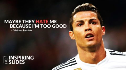 Cristiano Ronaldo_Maybe They Hate Me Because I'm Too Good