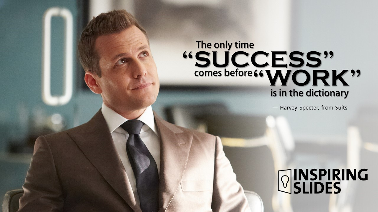 HarveySpecter_The Only Time Succes Comes Before Work Is In The Dictionary